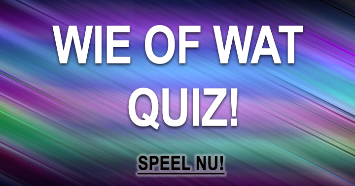 Dé Superleuke Wie Of Wat Quiz!